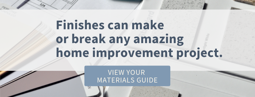 Finishes can make or break your amazing home improvement project - Download our Materials Selection Guide